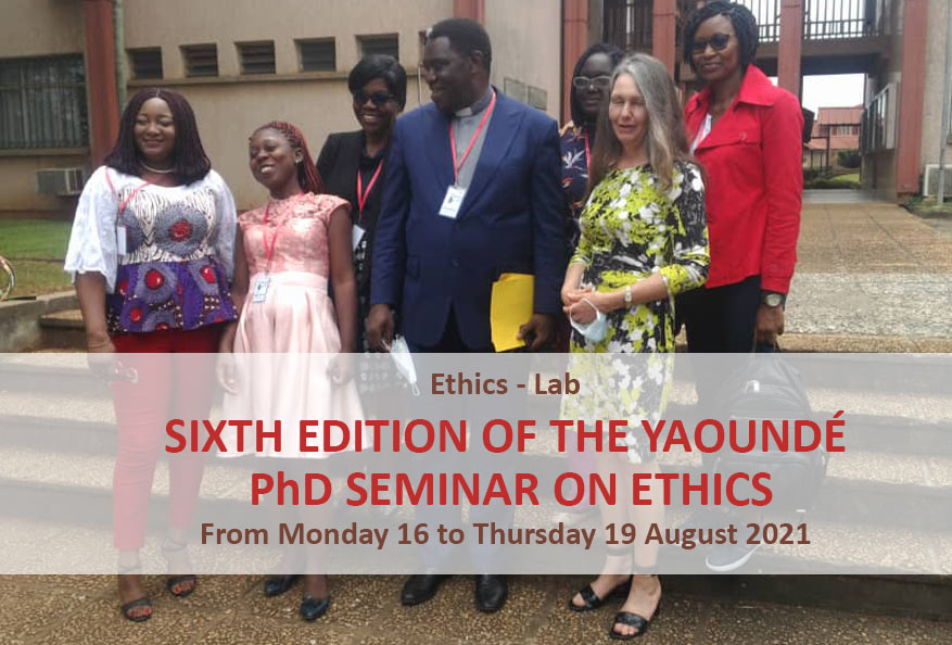 Sixth edition of the yaoundé phd seminar on ethics – 16-19 August 2021